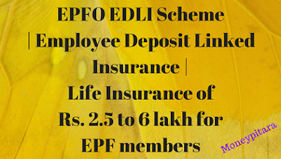 EPFO EDLI Scheme | Employee Deposit Linked Insurance | Life Insurance of Rs. 2.5 to 6 lakh for EPF members