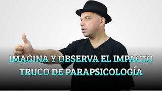 IMAGINA Y OBSERVA EL IMPACTO TRUCO DE PARAPSICOLOGÍA