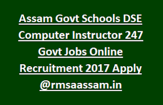 Assam Govt Schools DSE Computer Instructor 247 Govt Jobs Online Recruitment Exam Notification 2017 Apply @rmsaassam.in.png