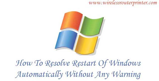 How To Resolve Restart Of Windows Automatically Without Any Warning: Wireless Router Printer