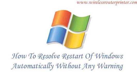 How To Resolve Restart Of Windows Automatically Without Any Warning