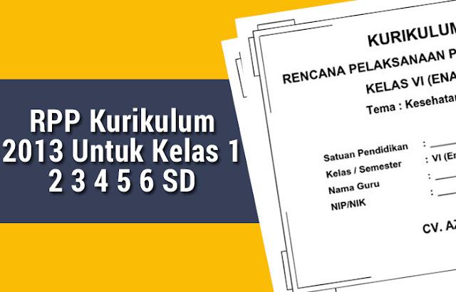 RPP Kurikulum 2013 Untuk Kelas 1 2 3 4 5 6 SD