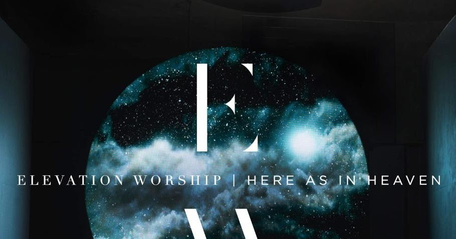 Christian Playlists ELEVATION WORSHIP HERE AS IN HEAVEN - Elevation here