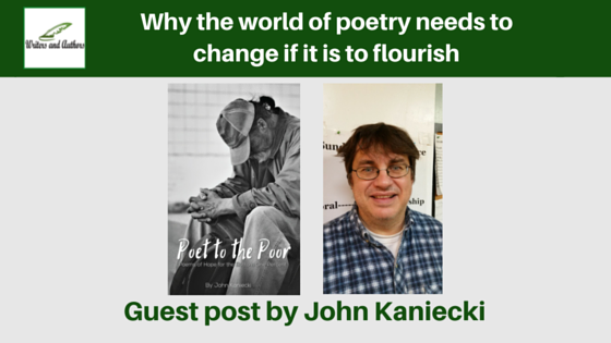 Why the world of poetry needs to change if it is to flourish, guest post by John Kaniecki