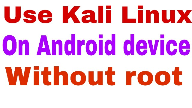 How to use Kali Linux on any Android device without root ~ Android