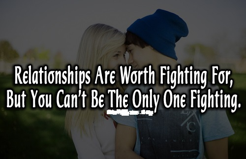 """Love is worth fighting for but sometimes you can't be the only one fighting"", Quotes on relationship"