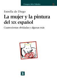 """""""La mujer y la pintura del XIX español"""" - Estrella de Diego."""