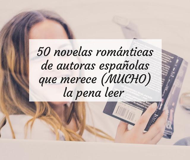 50 novelas románticas de autoras españolas que merece (MUCHO) la pena leer