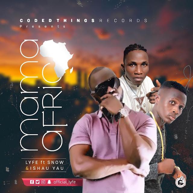 LYFE Ft @snowsings5 & @ishauyau – Mama Africa (Mixed. @ogajojomusic)| @official_lyfe  @iReporterng