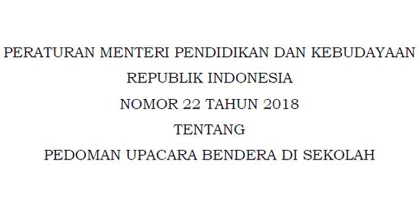 Permendikbud Nomor 22 Tahun 2018 Tentang Pedoman Upacara Bendera di Sekolah