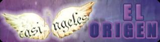 Casi Ángeles - El Origen