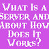 What Is a Server and About How Does It Works?