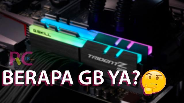 Sebenarnya Berapa Sih Kapasitas RAM Ideal untuk Meracik Sebuah PC dan Laptop? 8GB, 16GB atau 32GB? Yuk Bahas Sama-Sama