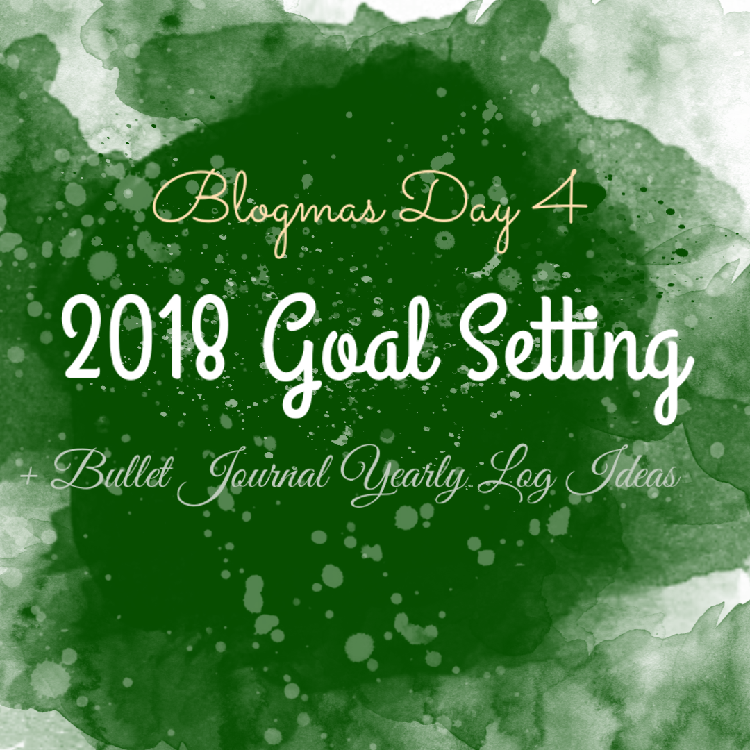 Blogmas Day 4: Goal Setting For 2018 + Yearly Log Ideas For Your Bullet Journal