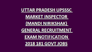 UTTAR PRADESH UPSSSC MARKET INSPECTOR (MANDI NIRIKSHAK) GENERAL RECRUITMENT EXAM NOTIFICATION 2018 181 GOVT JOBS