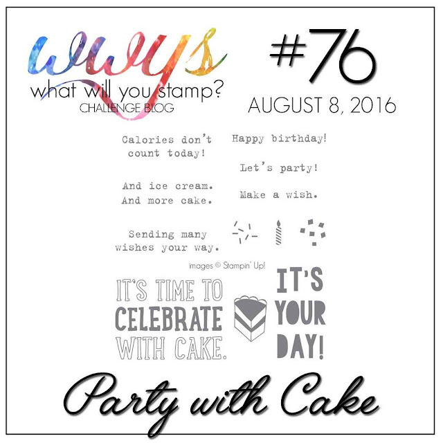 http://whatwillyoustamp.blogspot.com/2016/08/wwys-challenge-76-party-with-cake.html