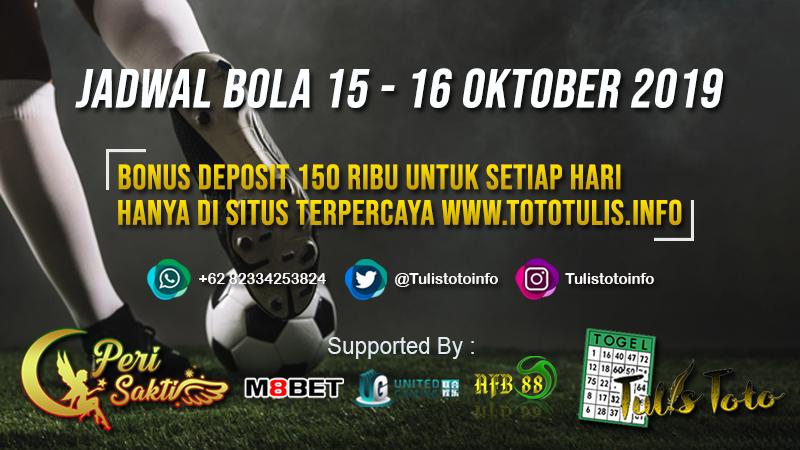 JADWAL BOLA TANGGAL 15 – 16 OKTOBER 2019
