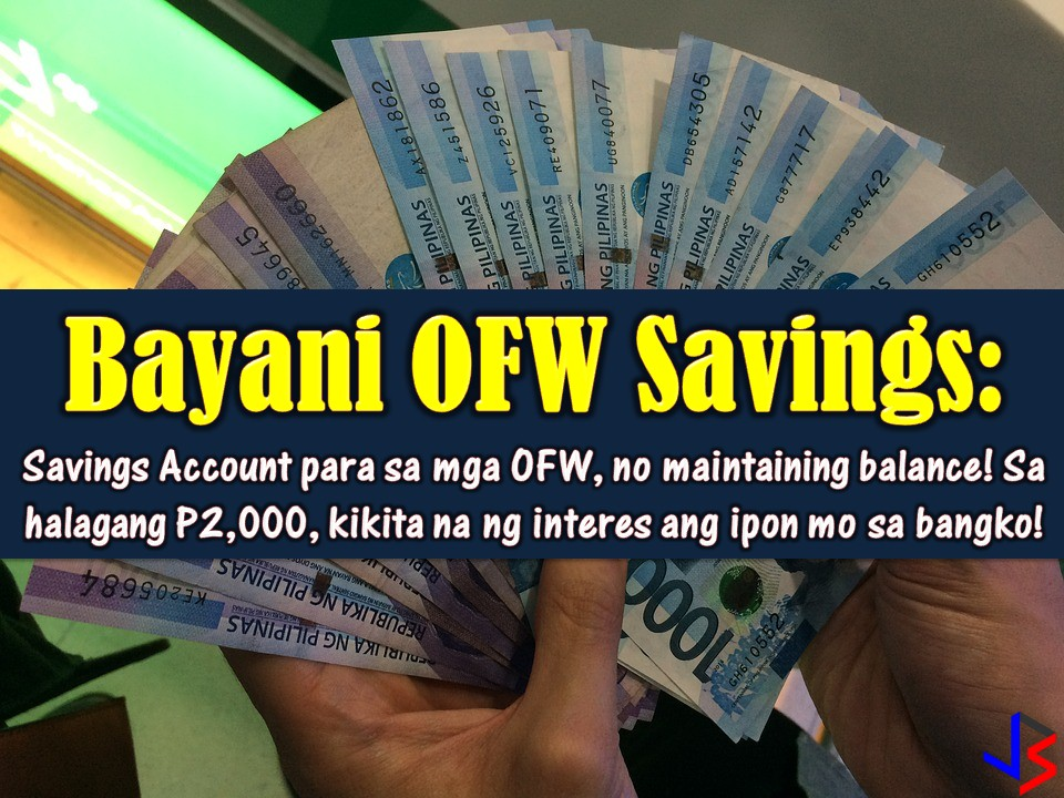 Overseas Filipino Workers (OFWs) need to save while earning big from working abroad. As OFWs, saving money for an emergency, for our family's future or for our retirement is important. Opening a savings account in a bank that you trust and gives value to your money will inspire you to save more. Bayani OFW Savings from Sterling Bank of Asia is a savings account that comes with no maintaining balance and for as low as P2,000 pesos in your account, your money with grow with interest.  It said that the Bayani OFW Savings (BOS) account is an account aims to support the requirement and need of OFW for a special deposit product. It also aims to facilitate and support OFWs in making preparations for their subsequent remittance from overseas since funds can be credited to the BOS account.  By developing this product, the bank aims to help OFW to develop the habit of savings and improve financial literacy and financial management skills not just for overseas workers but as well as their families at home.   Product Feature: Opening Balance Requirement    Not Required Minimum ADB Requirement    None - provided that remittance credited to the account is made within 12 months from the account opening date and every 12 months thereafter. Interest Earning Balance -P2,000.00 Interest Rate-1% P.A.  Interest Crediting-Monthly Account Access-Over-the-counter transactions, ATMs*, Sterling Bank Online, Bancnetonline *Comes w/ Bayani OFW Visa Card  How to remit your savings to your Bayani OFW Savings?  For OFW or depositors or account holder that is in another country, he may remit through the following;  • Any iRemit centers worldwide View iRemit Global Offices • Via wire or telegraphic transfer on foreign banks available.
