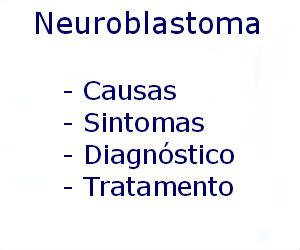 Neuroblastoma causas sintomas diagnóstico tratamento prevenção riscos complicações