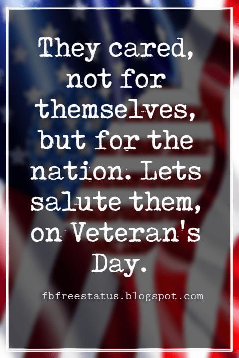 Happy Veterans Day Quotes & Happy Veterans Day Messages, They cared, not for themselves, but for the nation. Lets salute them, on Veteran's Day.