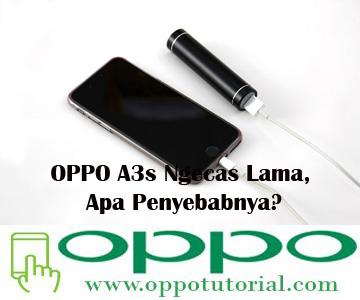 OPPO A3s Ngecas Lama, Apa Penyebabnya?