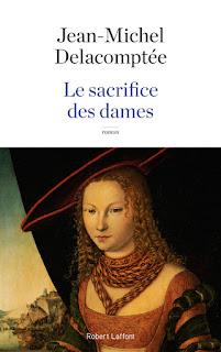 Le sacrifice des dames – Jean-Michel Delacomptée