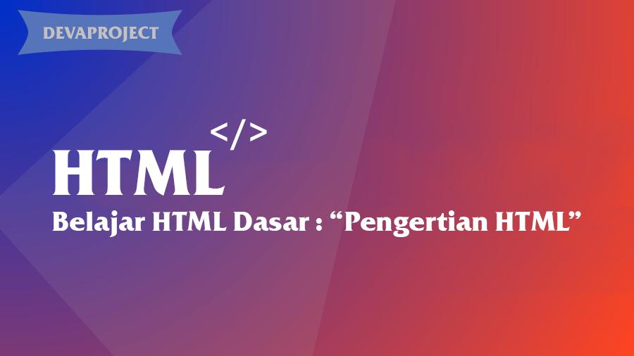 Belajar HTML Dasar :Pengertian HTML