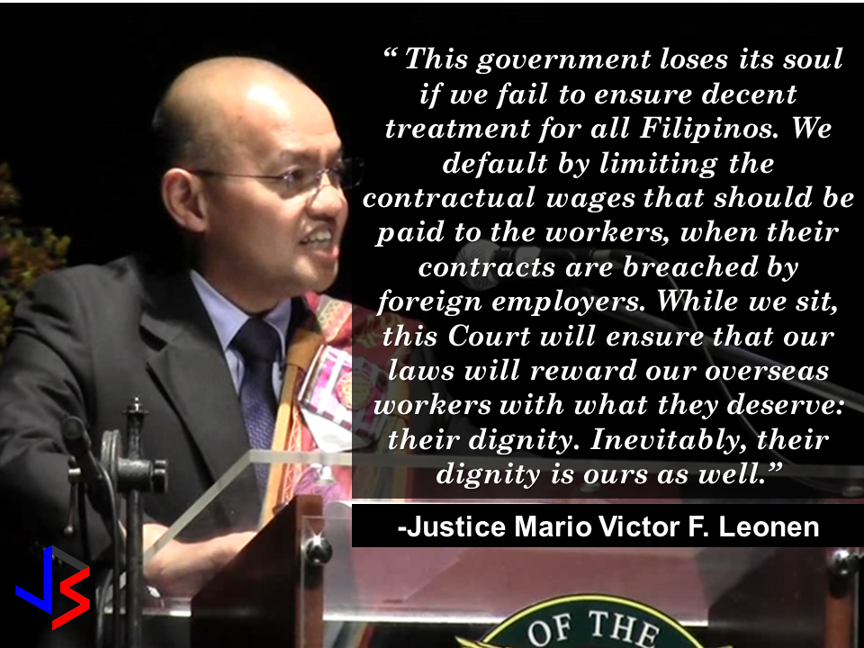 "The OFWs had always been the underdog when it comes to whom will the  favor be given by the recruiters who deployed them against their foreign principals. The recruiters often favor their clients, not the OFWs they deployed. That is extremely saddening. It had always been the practice, not until today.  The recent Supreme Court ruling can surely benefit the 12 million OFWs in 200 countries all over the world. Good news for the OFWs and a big bad news for the recruiters, especially the crooked ones.  All the 15 Justices en banc (except the Chief Justice who was on leave) of the Supreme Court, decided in favor of an illegally dismissed OFW working in Taiwan, and condemn many unfair practices to which our OFWs have been subjected to, for many decades by now.  The 29-page decision penned by the youngest Justice, Mario Victor F. Leonen, former UP Law Professor and Mindanao Peace Process government negotiator, has it all scribed well. This was in SOPA Inc (real name witheld), versus Joy Cabiles, GR 170139 promulgated on 05 August 2014. This decision is precedent-setting and will definitely exasperate the recruitment industry.  1. The Supreme Court stressed that OFWs are entitled to security of tenure, no matter how some quarters classify them, whether contractual or employee with a predetermined tenure. At least, they have job security during their two-year contract period.   2. OFWs cannot be dismissed by the foreign employers without just causes, referring to the Labor Code, and such other causes provided in the contract approved by the Labor Attache and the POEA.  3. OFWs are entitled to due process.   4. The law of the Philippines, where the contract was executed shall govern, not the law of the host government.   5.  The Philippine recruiters are bound by the illegal acts of the foreign employer.   6. Since recruiters here are jointly and severally liable, they are obliged to pay in the entire extent of the liability. They can collect from their principal if ever they could.  7.  The illegally dismissed OFW shall be entitled to be paid for all the unpaid salaries for the entire unexpired portion of the contract, and should not be limited to three months.   That means that if after only one month, the 24 month-contract is breached by the employer by illegal dismissal, that employer, through the recruiter here, should pay for the unexpired 23 months. That means that if the OFW salary is one thousand dollars a month, he should be paid US$ 23,000.  8. The provision of RA 10022 that limits backwages to three months was declared unconstitutional.  9. The backwages shall be subject to a 12 percent interest in accordance with Section 15, in relation to 10, of RA 8042.   10. There should be reimbursement of her placement fees and other expenses.  Well, I am sure the recruiters will be very angry with this ruling but the Court is only doing its job. Justice Leonen said:  In  RA 10022 it mysteriously appears that, instead of improving on the protection for OFWs, it provided for a diminution of backwages. This scheme of limiting backwages has already been annulled by the Court in the Serrano case. But an anti-OFW insertion has been made somehow. Now the Court had it annulled again.  In an earlier case, Prieto ( 226 SCRA 232 ), Justice Cruz once wrote:  ""While these workers may indeed have little defense against exploitation while they are abroad, that disadvantage must not continue to burden them when they return to their own territory to voice their muted complaint. There is no reason why, in their very own land, the protection of our own laws cannot be extended to them in full measure.""   Justice Cruz told of the burdens carried by OFWs like breach of contract, maltreatment, rape, inadequate food, subhuman lodgings, insults and all forms of debasement in the hands of foreign employers.  Atty Joseph Jimenez, who wrote this article on The Freeman said:  ""As a former Labor Attache assigned in Kuwait, Malaysia and Taiwan, these are not just words. These bring me to tears as I recall the sufferings of our OFWs. I salute the Supreme Court for this decision. At last, there is a ray of hope."" Recalling the real situation of the OFWs in the host country where they are working. Recommended: Why OFWs Remain in Neck-deep Debts After Years Of Working Abroad? From beginning to the end, the real life of OFWs are colorful indeed.  To work outside the country, they invest too much, spend a lot. They start making loans for the processing of their needed documents to work abroad.  From application until they can actually leave the country, they spend big sum of money for it.  But after they were being able to finally work abroad, the story did not just end there. More often than not, the big sum of cash  they used to pay the recruitment agency fees cause them to suffer from indebtedness.  They were being charged and burdened with too much fees, which are not even compliant with the law. Because of their eagerness to work overseas, they immerse themselves to high interest loans for the sake of working abroad. The recruitment agencies play a big role why the OFWs are suffering from neck-deep debts. Even some licensed agencies, they freely exploit the vulnerability of the OFWs. Due to their greed to collect more cash from every OFWs that they deploy, it results to making the life of OFWs more miserable by burying them in debts.  The result of high fees collected by the agencies can even last even the OFWs have been deployed abroad. Some employers deduct it to their salaries for a number of months, leaving the OFWs broke when their much awaited salary comes.  But it doesn't end there. Some of these agencies conspire with their counterpart agencies to urge the foreign employers to cut the salary of the poor OFWs in their favor. That is of course, beyond the expectation of the OFWs.   Even before they leave, the promised salary is already computed and allocated. They have already planned how much they are going to send to their family back home. If the employer would cut the amount of the salary they are expecting to receive, the planned remittance will surely suffer, it includes the loans that they promised to be paid immediately on time when they finally work abroad.  There is such a situation that their family in the Philippines carry the burden of paying for these loans made by the OFW. For example. An OFW father that has found a mistress, which is a fellow OFW, who turned his back  to his family  and to his obligations to pay his loans made for the recruitment fees. The result, the poor family back home, aside from not receiving any remittance, they will be the ones who are obliged to pay the loans made by the OFW, adding weight to the emotional burden they already had aside from their daily needs.      Read: Common Money Mistakes Why Ofws remain Broke After Years Of Working Abroad   Source: Bandera/inquirer.net NATIONAL PORTAL AND NATIONAL BROADBAND PLAN TO  SPEED UP INTERNET SERVICES IN THE PHILIPPINES  NATIONWIDE SMOKING BAN SIGNED BY PRESIDENT DUTERTE   EMIRATES ID CAN NOW BE USED AS HEALTH INSURANCE CARD  TODAY'S NEWS THAT WILL REVIVE YOUR TRUST TO THE PHIL GOVERNMENT  BEWARE OF SCAMMERS!  RELOCATING NAIA  THE HORROR AND TERROR OF BEING A HOUSEMAID IN SAUDI ARABIA  DUTERTE WARNING  NEW BAGGAGE RULES FOR DUBAI AIRPORT    HUGE FISH SIGHTINGS  From beginning to the end, the real life of OFWs are colorful indeed. To work outside the country, they invest too much, spend a lot. They start making loans for the processing of their needed documents to work abroad.  NATIONAL PORTAL AND NATIONAL BROADBAND PLAN TO  SPEED UP INTERNET SERVICES IN THE PHILIPPINES In a Facebook post of Agriculture Secretary Manny Piñol, he said that after a presentation made by Dept. of Information and Communications Technology (DICT) Secretary Rodolfo Salalima, Pres. Duterte emphasized the need for faster communications in the country.Pres. Duterte earlier said he would like the Department of Information and Communications Technology (DICT) ""to develop a national broadband plan to accelerate the deployment of fiber optics cables and wireless technologies to improve internet speed."" As a response to the President's SONA statement, Salalima presented the  DICT's national broadband plan that aims to push for free WiFi access to more areas in the countryside.  Good news to the Filipinos whose business and livelihood rely on good and fast internet connection such as stocks trading and online marketing. President Rodrigo Duterte  has already approved the establishment of  the National Government Portal and a National Broadband Plan during the 13th Cabinet Meeting in Malacañang today. In a facebook post of Agriculture Secretary Manny Piñol, he said that after a presentation made by Dept. of Information and Communications Technology (DICT) Secretary Rodolfo Salalima, Pres. Duterte emphasized the need for faster communications in the country. Pres. Duterte earlier said he would like the Department of Information and Communications Technology (DICT) ""to develop a national broadband plan to accelerate the deployment of fiber optics cables and wireless technologies to improve internet speed."" As a response to the President's SONA statement, Salalima presented the  DICT's national broadband plan that aims to push for free WiFi access to more areas in the countryside.  The broadband program has been in the work since former President Gloria Arroyo but due to allegations of corruption and illegality, Mrs. Arroyo cancelled the US$329 million National Broadband Network (NBN) deal with China's ZTE Corp.just 6 months after she signed it in April 2007.  Fast internet connection benefits not only those who are on internet business and online business but even our over 10 million OFWs around the world and their families in the Philippines. When the era of snail mails, voice tapes and telegram  and the internet age started, communications with their loved one back home can be much easier. But with the Philippines being at #43 on the latest internet speed ranks, something is telling us that improvement has to made.                RECOMMENDED  BEWARE OF SCAMMERS!  RELOCATING NAIA  THE HORROR AND TERROR OF BEING A HOUSEMAID IN SAUDI ARABIA  DUTERTE WARNING  NEW BAGGAGE RULES FOR DUBAI AIRPORT    HUGE FISH SIGHTINGS    NATIONWIDE SMOKING BAN SIGNED BY PRESIDENT DUTERTE In January, Health Secretary Paulyn Ubial said that President Duterte had asked her to draft the executive order similar to what had been implemented in Davao City when he was a mayor, it is the ""100% smoke-free environment in public places.""Today, a text message from Sec. Manny Piñol to ABS-CBN News confirmed that President Duterte will sign an Executive Order to ban smoking in public places as drafted by the Department of Health (DOH). If you know someone who is sick, had an accident  or relatives of an employee who died while on duty, you can help them and their families  by sharing them how to claim their benefits from the government through Employment Compensation Commission.  Here are the steps on claiming the Employee Compensation for private employees.        Step 1. Prepare the following documents:  Certificate of Employment- stating  the actual duties and responsibilities of the employee at the time of his sickness or accident.  EC Log Book- certified true copy of the page containing the particular sickness or accident that happened to the employee.  Medical Findings- should come from  the attending doctor the hospital where the employee was admitted.     Step 2. Gather the additional documents if the employee is;  1. Got sick: Request your company to provide  pre-employment medical check -up or  Fit-To-Work certification at the time that you first got hired . Also attach Medical Records from your company.  2. In case of accident: Provide an Accident report if the accident happened within the company or work premises. Police report if it happened outside the company premises (i.e. employee's residence etc.)  3 In case of Death:  Bring the Death Certificate, Medical Records and accident report of the employee. If married, bring the Marriage Certificate and the Birth Certificate of his children below 21 years of age.      FINAL ENTRY HERE, LINKS OTHERS   Step 3.  Gather all the requirements together and submit it to the nearest SSS office. Wait for the SSS decision,if approved, you will receive a notice and a cheque from the SSS. If denied, ask for a written denial letter from SSS and file a motion for reconsideration and submit it to the SSS Main office. In case that the motion is  not approved, write a letter of appeal and send it to ECC and wait for their decision.      Contact ECC Office at ECC Building, 355 Sen. Gil J. Puyat Ave, Makati, 1209 Metro ManilaPhone:(02) 899 4251 Recommended: NATIONAL PORTAL AND NATIONAL BROADBAND PLAN TO  SPEED UP INTERNET SERVICES IN THE PHILIPPINES In a Facebook post of Agriculture Secretary Manny Piñol, he said that after a presentation made by Dept. of Information and Communications Technology (DICT) Secretary Rodolfo Salalima, Pres. Duterte emphasized the need for faster communications in the country.Pres. Duterte earlier said he would like the Department of Information and Communications Technology (DICT) ""to develop a national broadband plan to accelerate the deployment of fiber optics cables and wireless technologies to improve internet speed."" As a response to the President's SONA statement, Salalima presented the  DICT's national broadband plan that aims to push for free WiFi access to more areas in the countryside.   Read more: https://www.jbsolis.com/2017/03/president-rodrigo-duterte-approved.html#ixzz4bC6eQr5N Good news to the Filipinos whose business and livelihood rely on good and fast internet connection such as stocks trading and online marketing. President Rodrigo Duterte  has already approved the establishment of  the National Government Portal and a National Broadband Plan during the 13th Cabinet Meeting in Malacañang today. In a facebook post of Agriculture Secretary Manny Piñol, he said that after a presentation made by Dept. of Information and Communications Technology (DICT) Secretary Rodolfo Salalima, Pres. Duterte emphasized the need for faster communications in the country. Pres. Duterte earlier said he would like the Department of Information and Communications Technology (DICT) ""to develop a national broadband plan to accelerate the deployment of fiber optics cables and wireless technologies to improve internet speed."" As a response to the President's SONA statement, Salalima presented the  DICT's national broadband plan that aims to push for free WiFi access to more areas in the countryside.  The broadband program has been in the work since former President Gloria Arroyo but due to allegations of corruption and illegality, Mrs. Arroyo cancelled the US$329 million National Broadband Network (NBN) deal with China's ZTE Corp.just 6 months after she signed it in April 2007.  Fast internet connection benefits not only those who are on internet business and online business but even our over 10 million OFWs around the world and their families in the Philippines. When the era of snail mails, voice tapes and telegram  and the internet age started, communications with their loved one back home can be much easier. But with the Philippines being at #43 on the latest internet speed ranks, something is telling us that improvement has to made.                RECOMMENDED  BEWARE OF SCAMMERS!  RELOCATING NAIA  THE HORROR AND TERROR OF BEING A HOUSEMAID IN SAUDI ARABIA  DUTERTE WARNING  NEW BAGGAGE RULES FOR DUBAI AIRPORT    HUGE FISH SIGHTINGS    NATIONWIDE SMOKING BAN SIGNED BY PRESIDENT DUTERTE In January, Health Secretary Paulyn Ubial said that President Duterte had asked her to draft the executive order similar to what had been implemented in Davao City when he was a mayor, it is the ""100% smoke-free environment in public places.""Today, a text message from Sec. Manny Piñol to ABS-CBN News confirmed that President Duterte will sign an Executive Order to ban smoking in public places as drafted by the Department of Health (DOH).  Read more: https://www.jbsolis.com/2017/03/executive-order-for-nationwide-smoking.html#ixzz4bC77ijSR   EMIRATES ID CAN NOW BE USED AS HEALTH INSURANCE CARD  TODAY'S NEWS THAT WILL REVIVE YOUR TRUST TO THE PHIL GOVERNMENT  BEWARE OF SCAMMERS!  RELOCATING NAIA  THE HORROR AND TERROR OF BEING A HOUSEMAID IN SAUDI ARABIA  DUTERTE WARNING  NEW BAGGAGE RULES FOR DUBAI AIRPORT    HUGE FISH SIGHTINGS    How to File Employment Compensation for Private Workers If you know someone who is sick, had an accident  or relatives of an employee who died while on duty, you can help them and their families  by sharing them how to claim their benefits from the government through Employment Compensation Commission. If you know someone who is sick, had an accident  or relatives of an employee who died while on duty, you can help them and their families  by sharing them how to claim their benefits from the government through Employment Compensation Commission.  Here are the steps on claiming the Employee Compensation for private employees.        Step 1. Prepare the following documents:  Certificate of Employment- stating  the actual duties and responsibilities of the employee at the time of his sickness or accident.  EC Log Book- certified true copy of the page containing the particular sickness or accident that happened to the employee.  Medical Findings- should come from  the attending doctor the hospital where the employee was admitted.     Step 2. Gather the additional documents if the employee is;  1. Got sick: Request your company to provide  pre-employment medical check -up or  Fit-To-Work certification at the time that you first got hired . Also attach Medical Records from your company.  2. In case of accident: Provide an Accident report if the accident happened within the company or work premises. Police report if it happened outside the company premises (i.e. employee's residence etc.)  3 In case of Death:  Bring the Death Certificate, Medical Records and accident report of the employee. If married, bring the Marriage Certificate and the Birth Certificate of his children below 21 years of age.      FINAL ENTRY HERE, LINKS OTHERS   Step 3.  Gather all the requirements together and submit it to the nearest SSS office. Wait for the SSS decision,if approved, you will receive a notice and a cheque from the SSS. If denied, ask for a written denial letter from SSS and file a motion for reconsideration and submit it to the SSS Main office. In case that the motion is  not approved, write a letter of appeal and send it to ECC and wait for their decision.      Contact ECC Office at ECC Building, 355 Sen. Gil J. Puyat Ave, Makati, 1209 Metro ManilaPhone:(02) 899 4251 Recommended: NATIONAL PORTAL AND NATIONAL BROADBAND PLAN TO  SPEED UP INTERNET SERVICES IN THE PHILIPPINES In a Facebook post of Agriculture Secretary Manny Piñol, he said that after a presentation made by Dept. of Information and Communications Technology (DICT) Secretary Rodolfo Salalima, Pres. Duterte emphasized the need for faster communications in the country.Pres. Duterte earlier said he would like the Department of Information and Communications Technology (DICT) ""to develop a national broadband plan to accelerate the deployment of fiber optics cables and wireless technologies to improve internet speed."" As a response to the President's SONA statement, Salalima presented the  DICT's national broadband plan that aims to push for free WiFi access to more areas in the countryside.   Read more: https://www.jbsolis.com/2017/03/president-rodrigo-duterte-approved.html#ixzz4bC6eQr5N Good news to the Filipinos whose business and livelihood rely on good and fast internet connection such as stocks trading and online marketing. President Rodrigo Duterte  has already approved the establishment of  the National Government Portal and a National Broadband Plan during the 13th Cabinet Meeting in Malacañang today. In a facebook post of Agriculture Secretary Manny Piñol, he said that after a presentation made by Dept. of Information and Communications Technology (DICT) Secretary Rodolfo Salalima, Pres. Duterte emphasized the need for faster communications in the country. Pres. Duterte earlier said he would like the Department of Information and Communications Technology (DICT) ""to develop a national broadband plan to accelerate the deployment of fiber optics cables and wireless technologies to improve internet speed."" As a response to the President's SONA statement, Salalima presented the  DICT's national broadband plan that aims to push for free WiFi access to more areas in the countryside.  The broadband program has been in the work since former President Gloria Arroyo but due to allegations of corruption and illegality, Mrs. Arroyo cancelled the US$329 million National Broadband Network (NBN) deal with China's ZTE Corp.just 6 months after she signed it in April 2007.  Fast internet connection benefits not only those who are on internet business and online business but even our over 10 million OFWs around the world and their families in the Philippines. When the era of snail mails, voice tapes and telegram  and the internet age started, communications with their loved one back home can be much easier. But with the Philippines being at #43 on the latest internet speed ranks, something is telling us that improvement has to made.                RECOMMENDED  BEWARE OF SCAMMERS!  RELOCATING NAIA  THE HORROR AND TERROR OF BEING A HOUSEMAID IN SAUDI ARABIA  DUTERTE WARNING  NEW BAGGAGE RULES FOR DUBAI AIRPORT    HUGE FISH SIGHTINGS    NATIONWIDE SMOKING BAN SIGNED BY PRESIDENT DUTERTE In January, Health Secretary Paulyn Ubial said that President Duterte had asked her to draft the executive order similar to what had been implemented in Davao City when he was a mayor, it is the ""100% smoke-free environment in public places.""Today, a text message from Sec. Manny Piñol to ABS-CBN News confirmed that President Duterte will sign an Executive Order to ban smoking in public places as drafted by the Department of Health (DOH).  Read more: https://www.jbsolis.com/2017/03/executive-order-for-nationwide-smoking.html#ixzz4bC77ijSR   EMIRATES ID CAN NOW BE USED AS HEALTH INSURANCE CARD  TODAY'S NEWS THAT WILL REVIVE YOUR TRUST TO THE PHIL GOVERNMENT  BEWARE OF SCAMMERS!  RELOCATING NAIA  THE HORROR AND TERROR OF BEING A HOUSEMAID IN SAUDI ARABIA  DUTERTE WARNING  NEW BAGGAGE RULES FOR DUBAI AIRPORT    HUGE FISH SIGHTINGS   Requirements and Fees for Reduced Travel Tax for OFW Dependents What is a travel tax? According to TIEZA ( Tourism Infrastructure and Enterprise Zone Authority), it is a levy imposed by the Philippine government on individuals who are leaving the Philippines, as provided for by Presidential Decree (PD) 1183.   A full travel tax for first class passenger is PhP2,700.00 and PhP1,620.00 for economy class. For an average Filipino like me, it's quite pricey. Overseas Filipino Workers, diplomats and airline crew members are exempted from paying travel tax before but now, travel tax for OFWs are included in their air ticket prize and can be refunded later at the refund counter at NAIA.  However, OFW dependents can apply for  standard reduced travel tax. Children or Minors from 2 years and one (1) day to 12th birthday on date of travel.  Accredited Filipino journalist whose travel is in pursuit of journalistic assignment and   those authorized by the President of the Republic of the Philippines for reasons of national interest, are also entitled to avail the reduced travel tax."