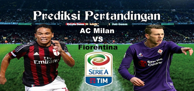 Prediksi Pertandingan AC Milan vs Fiorentina 20 Februari 2017