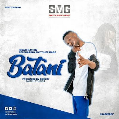 Ibrah Nation Feat. Switcher Baba ( Quick Rocka) - BATANI