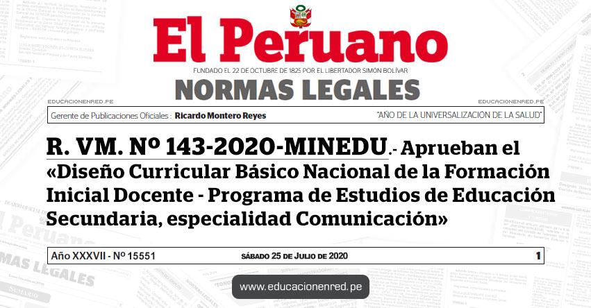 R. VM. Nº 143-2020-MINEDU.- Aprueban el «Diseño Curricular Básico Nacional de la Formación Inicial Docente - Programa de Estudios de Educación Secundaria, especialidad Comunicación»