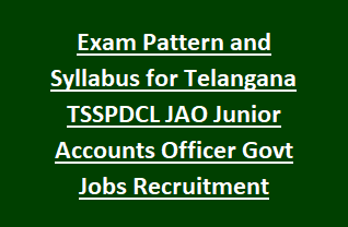 Exam Pattern and Syllabus for Telangana TSSPDCL JAO Junior Accounts Officer Govt Jobs Recruitment Notification 2018