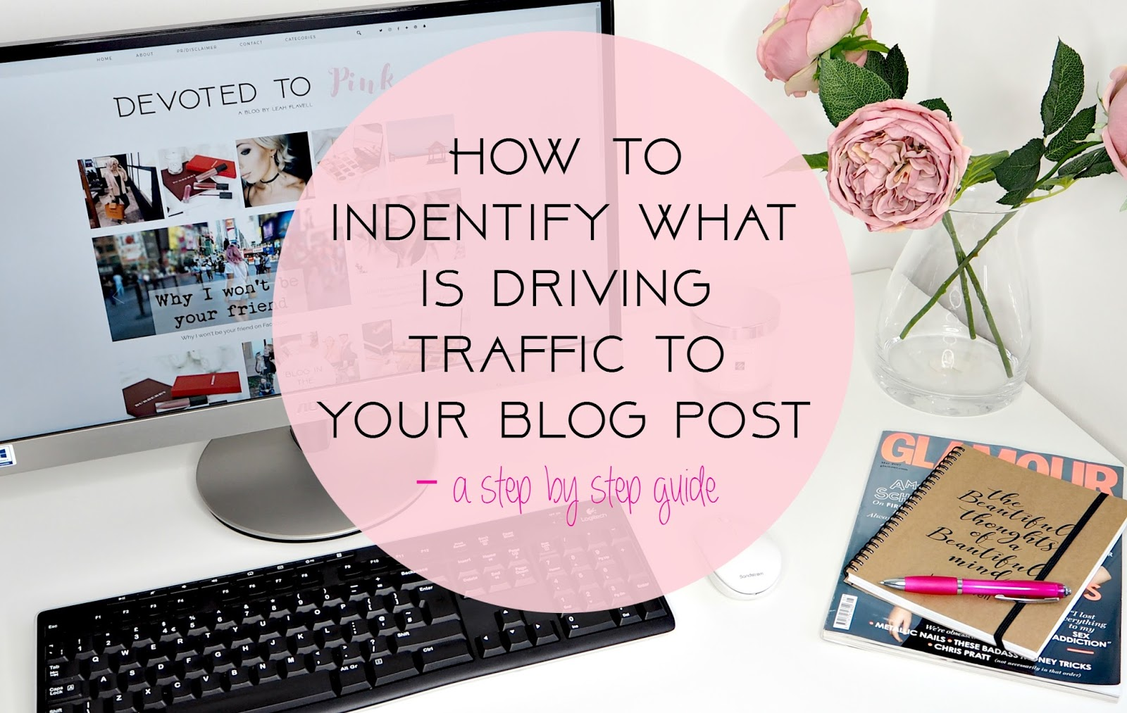How To Identify What Is Driving Traffic To Your Blog Post - A Step By Step Google Analytics Guide