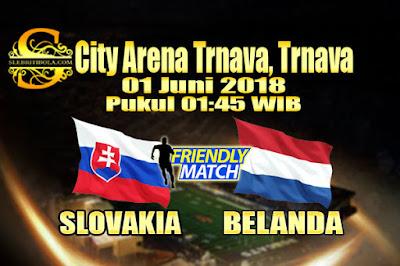 JUDI BOLA DAN CASINO ONLINE - PREDIKSI PERTANDINGAN PERSAHABATAN SLOVAKIA VS BELANDA 01 JUNI 2018