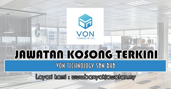 Jawatan Kosong Terkini 2018 di Von Technology Sdn Bhd