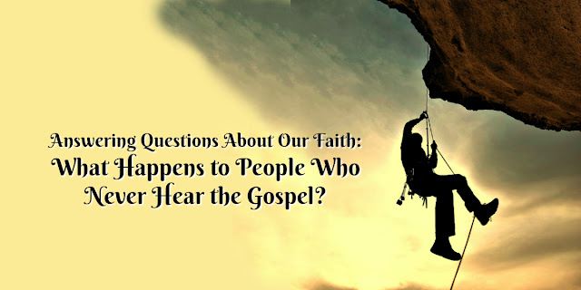 What About People Who Never Hear the Gospel? Biblical Answers