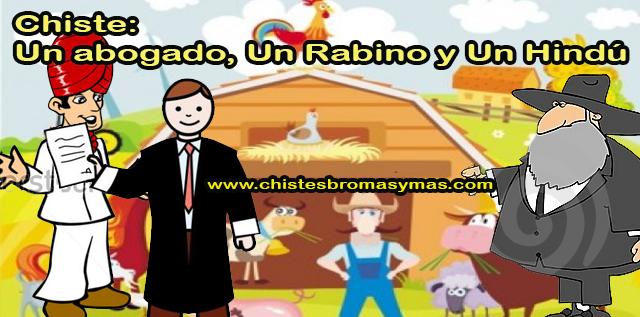 Chiste: Un abogado, Un Rabino y Un Hindú, tres amigos: un rabino, un hombre santo hindú y un abogado, tuvieron problemas con un coche en el campo y se les pidió pasar la noche con un agricultor.