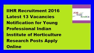 IIHR Recruitment 2016 Latest 13 Vacancies Notification for Young Professional Indian Institute of Horticulture Research Posts Apply Online