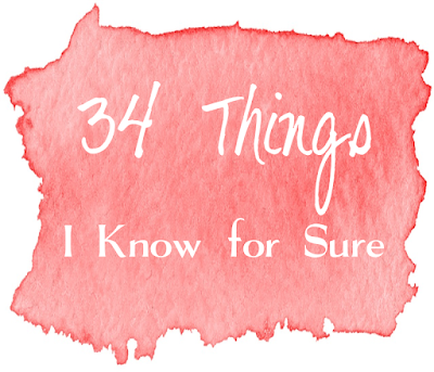 34 Things I Know for Sure -- Life teaches you certain lessons in 34 years. Like never to sit down on your the toilet in your kids' bathroom without looking first.  {posted @ Unremarkable Filres}