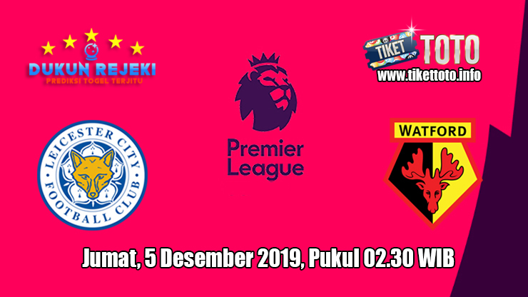 Prediksi Leicester City VS Watford 5 Desember 2019