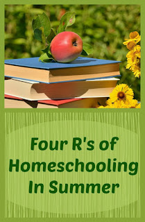Four R's of Homeschooling in Summer on Homeschool Coffee Break @ kympossibleblog.blogspot.com