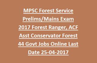 MPSC Forest Service Prelims, Mains Exam 2017 Forest Ranger, ACF Asst Conservator Forest 44 Govt Jobs Online Last Date 25-04-2017