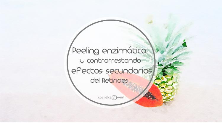 Peeling enzimatico casero y efectos secundarios tretinoina