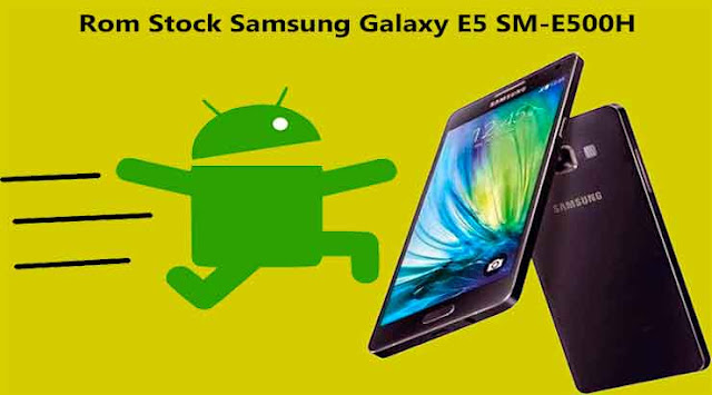 Firmware / Rom Stock Samsung Galaxy E5 SM-E500H