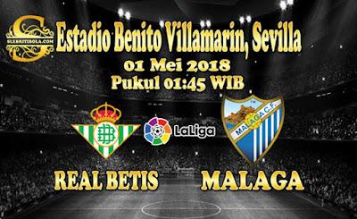 AGEN BOLA ONLINE TERBESAR - PREDIKSI SKOR LA LIGA SPANYOL REAL BETIS VS MALAGA 01 MEI 2018