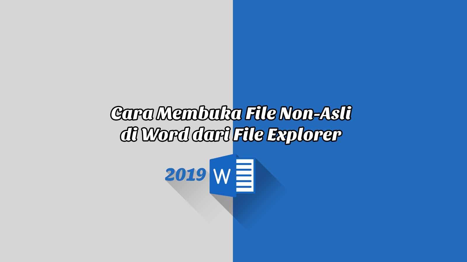 Cara Membuka File Non-Asli di Word dari File Explorer - Word 2019