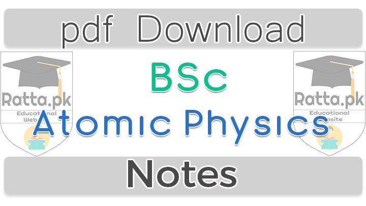 BSc Atomic Physics Notes pdf Download online