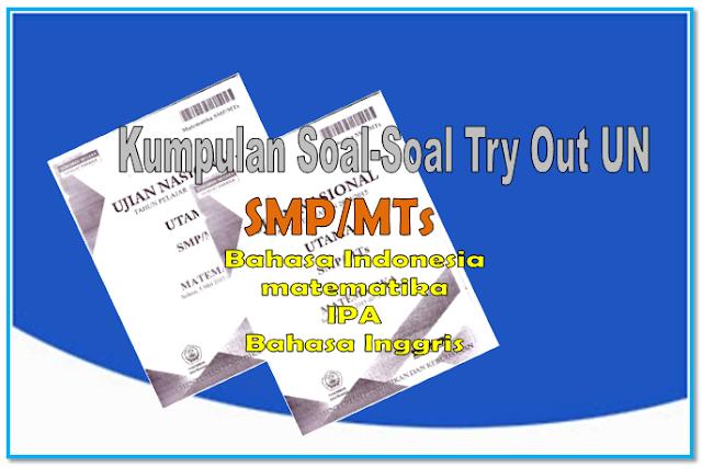 Kumpulan soal-soal Try Out Ujian Nasional SMP/MTs