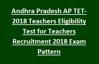 Andhra Pradesh AP TET- 2018 Teachers Eligibility Test for Teachers Recruitment 2018 Notification Exam Pattern