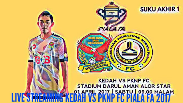 Live Streaming Kedah vs PKNP FC 1 April 2017 Piala FA